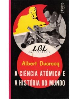 A Ciência Atómica e a História do Mundo | de Albert Ducrocq