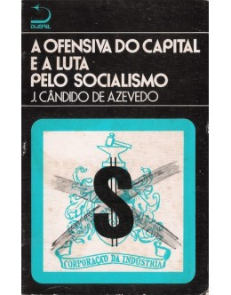 A Ofensiva do Capital e a Luta pelo Capitalismo | de J. Cândido de Azevedo